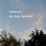 What can the Holy Spirit Do