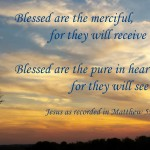Blessed are the merciful and the pure in heart