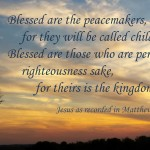 Blessed are the peacemakers and those who are persecuted